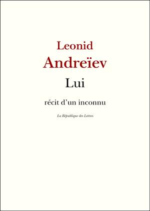 Leonid Andreïev Lui - Récit d'un inconnu