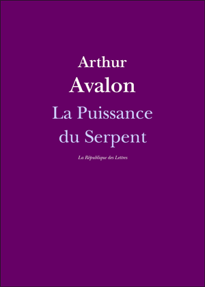 Arthur Avalon (Sir John Woodroffe), La Puissance du Serpent: Introduction au Tantrisme