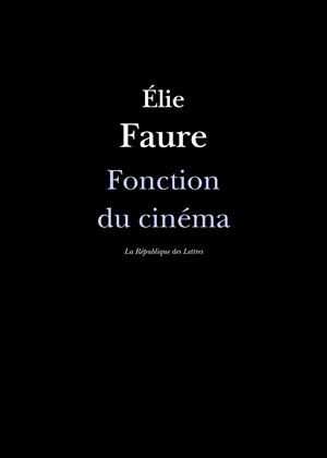 Élie Faure Fonction du cinéma