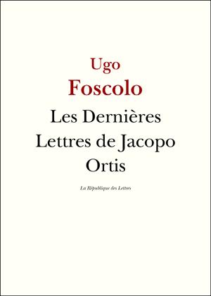 Ugo Foscolo Les Dernières Lettres de Jacopo Ortis