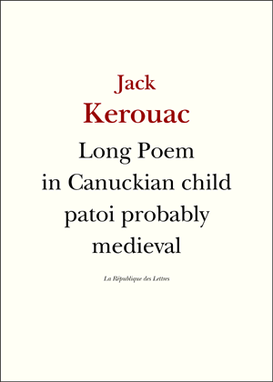 Jack Kerouac Long Poem in Canuckian Child Patoi Probably Medieval