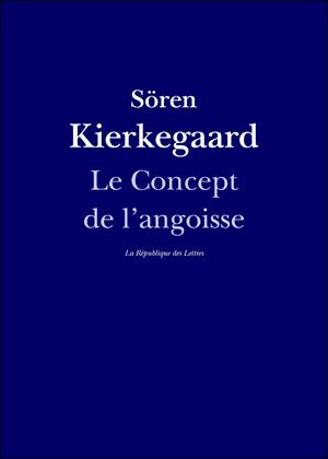 Sören Kierkegaard Le concept de l'angoisse