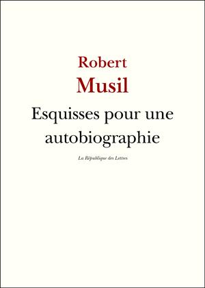 Robert Musil Esquisses pour une autobiographie