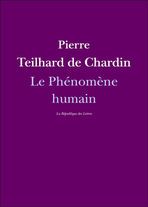 Pierre Teilhard de Chardin Le Phénomène humain