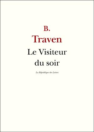 B. Traven Le Visiteur du soir