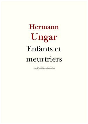Hermann Ungar Enfants et meurtriers
